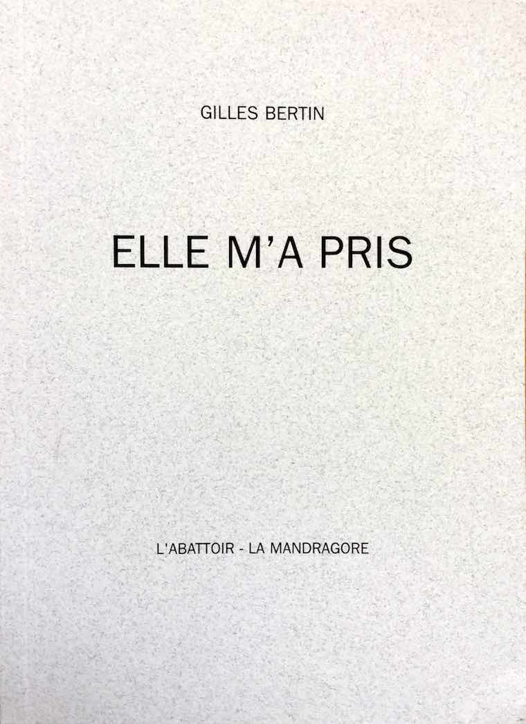 Elle m'a pris, Gilles Bertin - Editions L'Abattoir et librairie Mandragore
