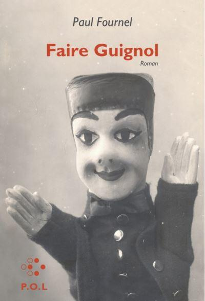 Faire Guignol, Paul Fournel, éd. P.O.L., 2019